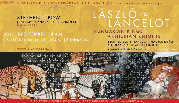 László to Lancelot. Hungarian Kings, Arthurian Knights – Stephen L. Pow előadása